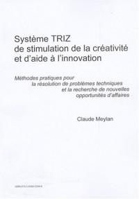Système TRIZ de stimulation de créativité et d'aide à l'innovation : Méthodes pratiques pour la résolution de problèmes techniques et le recherche de nouvelles opportunités d'affaires