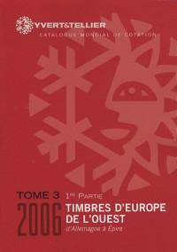 Yvert et Tellier 2006 : Timbres d'Europe de l Ouest , tome 3  - 1ere partie : De Allemagne à Epire