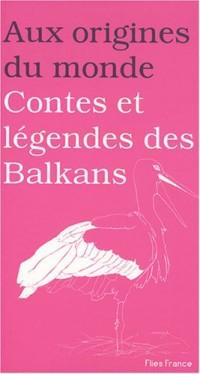 Aux origines du monde : Contes et légendes des Balkans