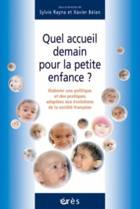 Quel accueil demain pour la petite enfance ? : Elaborer une politique et des pratiques adaptées aux évolutions de la société française