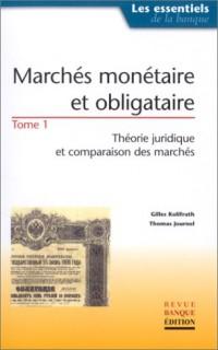 Marchés monétaire et obligataire, tome 1 : Théorie juridique et comparaison des marchés