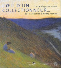 L'Oeil d'un collectionneur : Le Catalogue raisonné de la collection d'Henry Vasnier