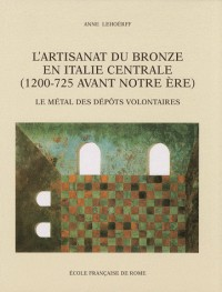 L'artisanat du bronze en Italie centrale (1200-725 avant notre ère) : Le métal des dépôts volontaires