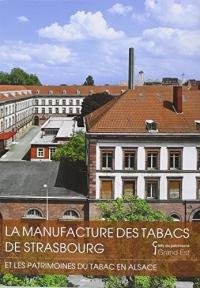 La manufacture de tabac de Strasbourg : Et les patrimoines du tabac en Alsace