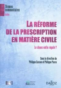 La réforme de la prescription en matière civile : Le chaos enfin régulé ?