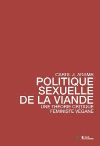 Politique sexuelle de la viande, une théorie critique féministe végane