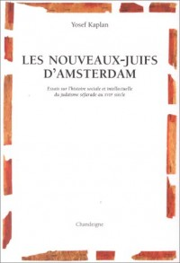 Les nouveaux Juifs d'Amsterdam : Essais sur l'histoire sociale et intellectuelle du judaïsme séfarade au XVIIe siècle