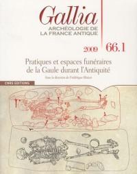 Gallia, N° 66, 2009 : Pratiques et espaces funéraires de la Gaule durant l'Antiquité