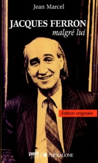 Jacques Ferron Malgré Lui