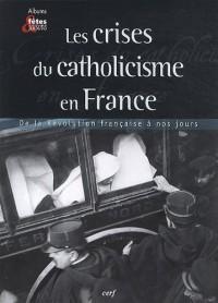 Les crises du catholicisme français : De la révolution française à nos jours