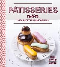 Pâtisseries cultes : 100 recettes inratables