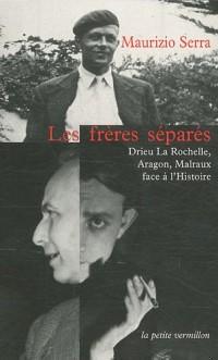 Les Freres Separes (Drieu la Rochelle, Aragon, Malraux Face a l