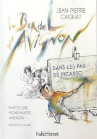 Le bordel d'Avignon : Dans les pas de Picasso : Barcelone, Montmartre, Avignon