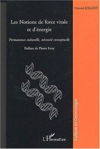 Les notions de force vitale et d'énergie. Permanence culturelle, nécessité conceptuelle