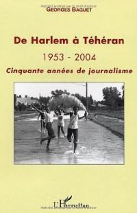 De Harlem à Téhéran : 1953-2004 Cinquante années de journalisme