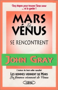 Mars et Vénus se rencontrent : Cinq étapes pour trouver l'âme soeur ... et la garder !