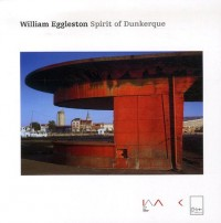 William Eggleston : Spirit of Dunkerque, édition bilingue français-néerlandais