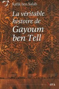 La véritable histoire de Gayoum ben Tell