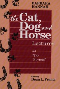 Barbara Hannah: The Cat, Dog, and Horse Lectures, and the Beyond