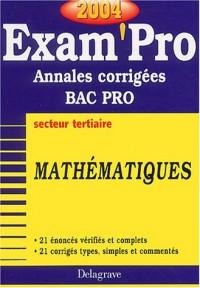 Exam'Pro numéro, 24 : Maths, Bac Pro Tertiaire (Annales corrigées)