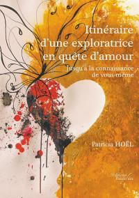 Itinéraire d'une exploratrice en quête d'amour - Jusqu'à la connaissance de vous-même