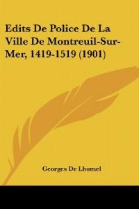Edits de Police de La Ville de Montreuil-Sur-Mer, 1419-1519 (1901)