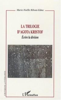 La trilogie d'Agota Kristof : Ecrire la division