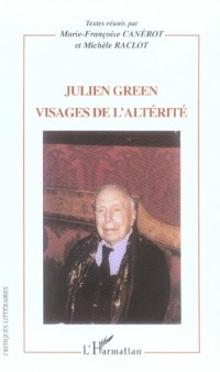 Julien Green Visages de l'Alterite
