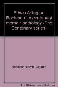 Edwin Arlington Robinson;: A centenary memoir-anthology (The Centenary series)