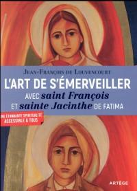 L'art de s'émerveiller avec saint François et sainte Jacinthe de Fatima: Canonisés par le pape François en mai 2017
