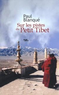 Sur les pistes du Petit Tibet : Roman d'un voyage en terre tibétaine