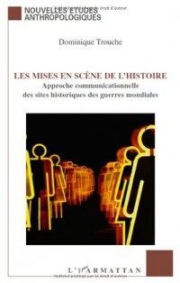 Les mises en scène de l'histoire : Approche communicationnelle des sites historiques des guerres mondiales