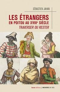 Les étrangers en poitou au XVIIIe siecle - traverser ou rester