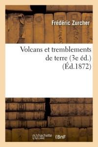 Volcans et Tremblemts Terre  3 ed  ed 1872