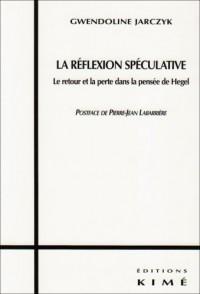 La réflexion spéculative : Le retour et le perte dans la pensée de Hegel