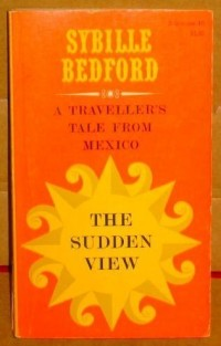 Sudden View: A Traveller's Tale from Mexico