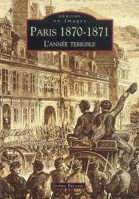 Paris 1870-1871 l'année terrible