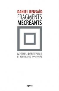 Fragments mécréants : Sur les mythes identitaires et la république imaginaire