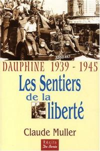 Dauphiné 1939-1945, les sentiers de la liberté : Les témoignages de nombreux résistants et déportés