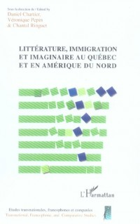 Littérature, immigration et imaginaire au Québec et en Amérique du Nord
