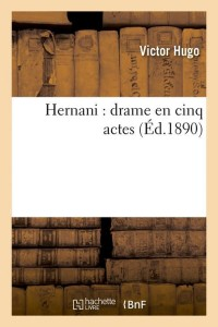 Hernani  Drame en Cinq Actes  ed 1890