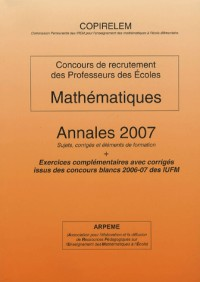 Mathématiques Concours de recrutement des professeurs des écoles : Annales 2007 Sujets, corrigés et éléments de formation + Exercices complémentaires ... issus des concours blancs 2006-07 des IUFM