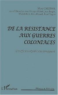 De la resistance aux guerre coloniales. des officiers republicains temoigne