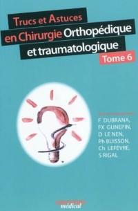 Trucs et astuces en chirurgie orthopédique et traumatologique : Tome 6