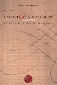 L'Alsace et ses historiens, 1680-1914 : la fabrique des monuments