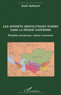 Les intérêts géopolitiques russes dans la région caspienne : Rivalités anciennes, enjeux nouveaux