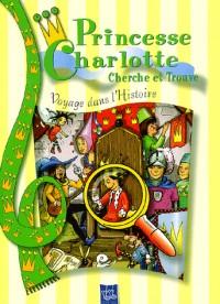 princesse charlotte cherche et trouve ; voyage dans l' histoire