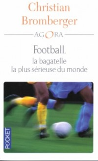 Football, la bagatelle la plus sérieuse du monde