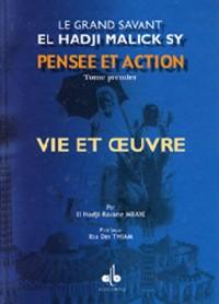 Pensee et action d'el hadji malick sy (t.I) : vieet uvre