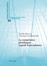 La Competence Plurilingue: Regards Francophones